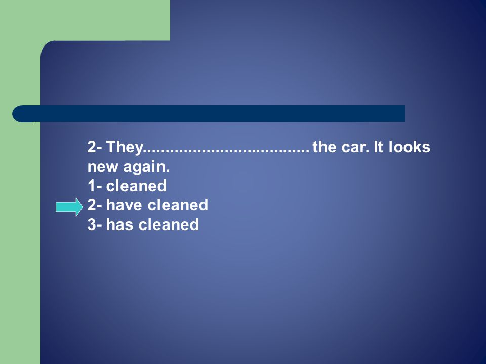 2- They..................................... the car.