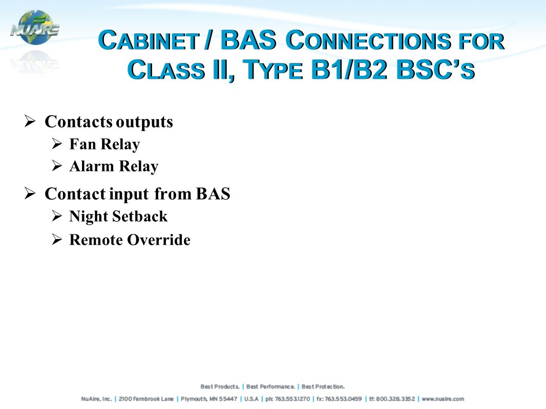 Contacts outputs Fan Relay Alarm Relay Contact input from BAS Night Setback Remote Override C ABINET / BAS C ONNECTIONS FOR C LASS II, T YPE B1/B2 BSC S C ABINET / BAS C ONNECTIONS FOR C LASS II, T YPE B1/B2 BSC S