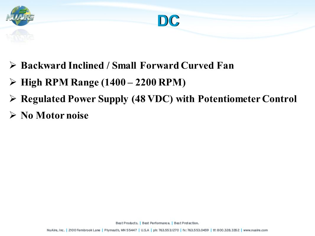 Backward Inclined / Small Forward Curved Fan High RPM Range (1400 – 2200 RPM) Regulated Power Supply (48 VDC) with Potentiometer Control No Motor noise DC