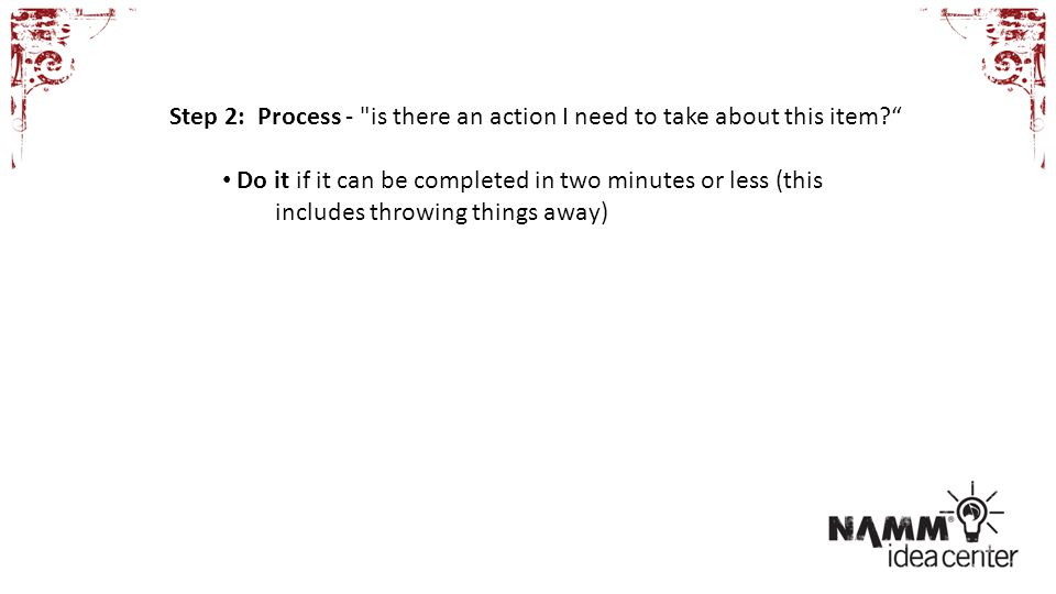 Step 2: Process - is there an action I need to take about this item.