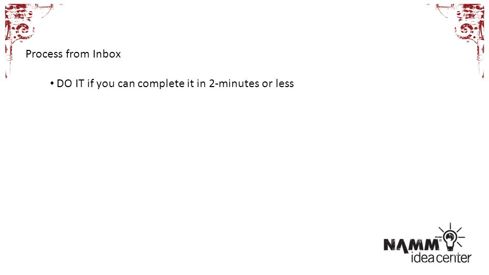 Process from Inbox DO IT if you can complete it in 2-minutes or less