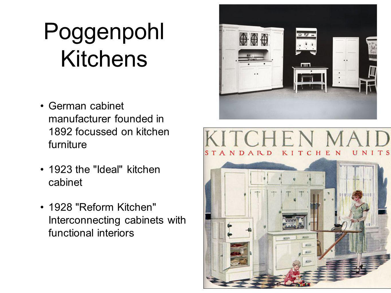 Poggenpohl Kitchens German cabinet manufacturer founded in 1892 focussed on kitchen furniture 1923 the Ideal kitchen cabinet 1928 Reform Kitchen Interconnecting cabinets with functional interiors