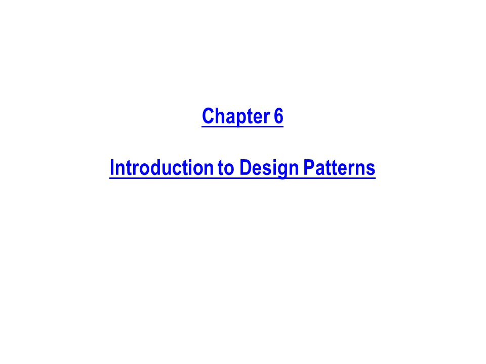 Chapter 6 Introduction to Design Patterns