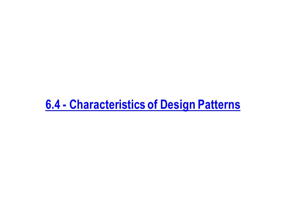 6.4 - Characteristics of Design Patterns