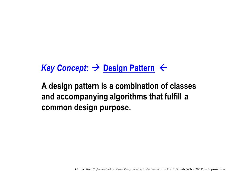 Key Concept: Design Pattern A design pattern is a combination of classes and accompanying algorithms that fulfill a common design purpose.