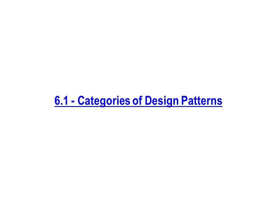 6.1 - Categories of Design Patterns