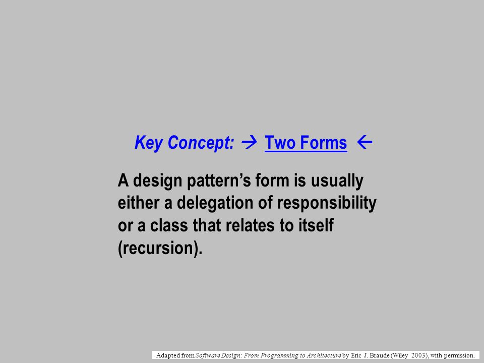 Key Concept: Two Forms A design patterns form is usually either a delegation of responsibility or a class that relates to itself (recursion).