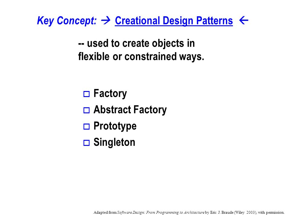 Key Concept: Creational Design Patterns -- used to create objects in flexible or constrained ways.