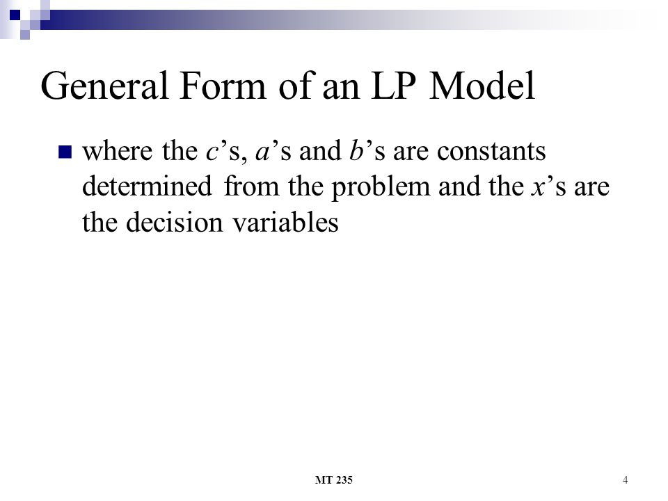 MT 2354 General Form of an LP Model where the cs, as and bs are constants determined from the problem and the xs are the decision variables