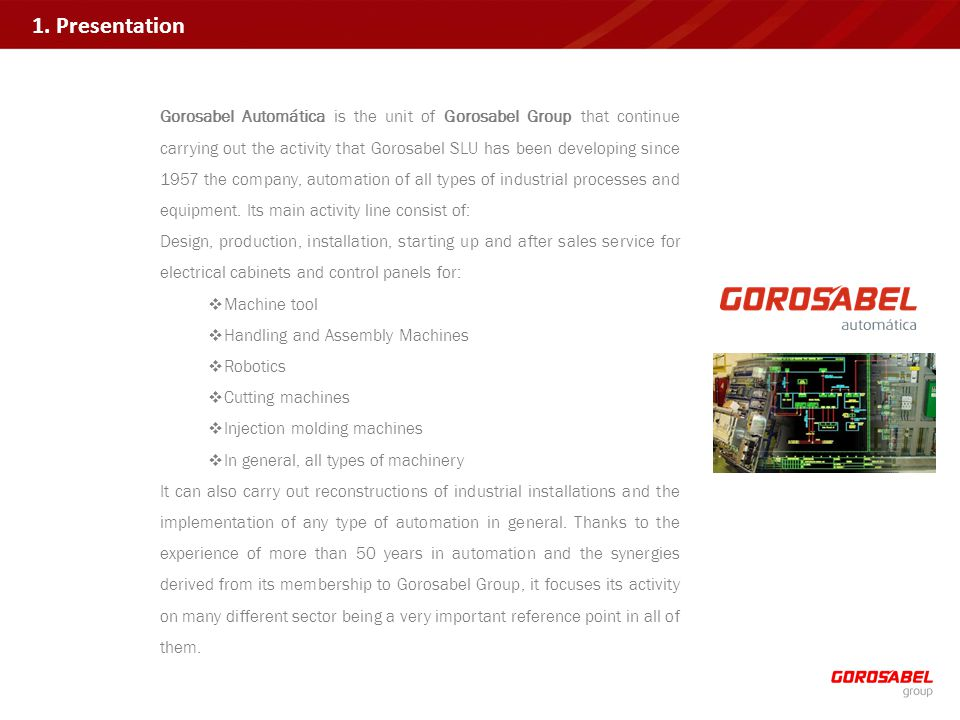 Gorosabel Automática is the unit of Gorosabel Group that continue carrying out the activity that Gorosabel SLU has been developing since 1957 the company, automation of all types of industrial processes and equipment.