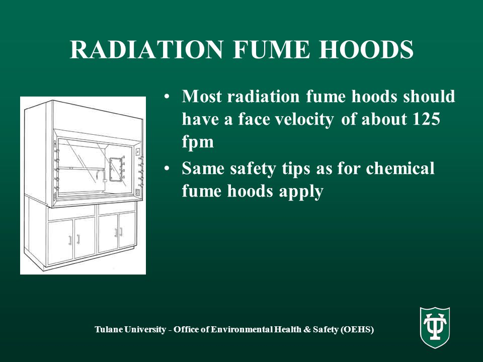 Tulane University - Office of Environmental Health & Safety (OEHS) RADIATION FUME HOODS Designed for the workers protection.