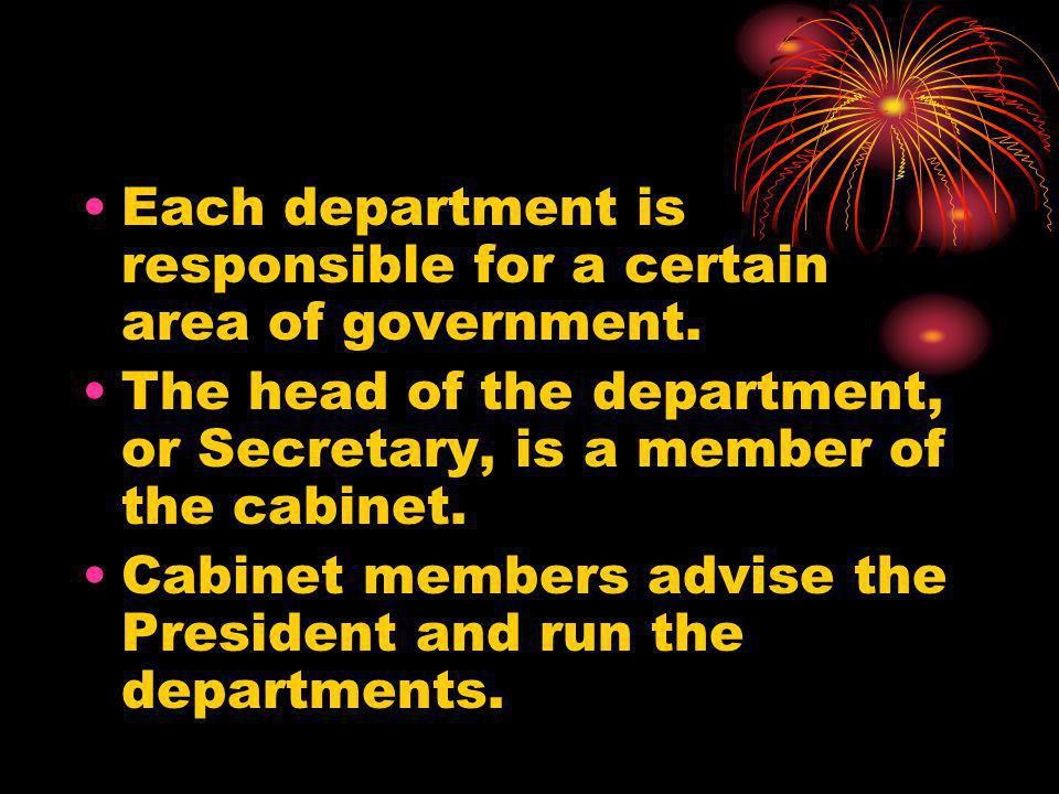 Each department is responsible for a certain area of government.