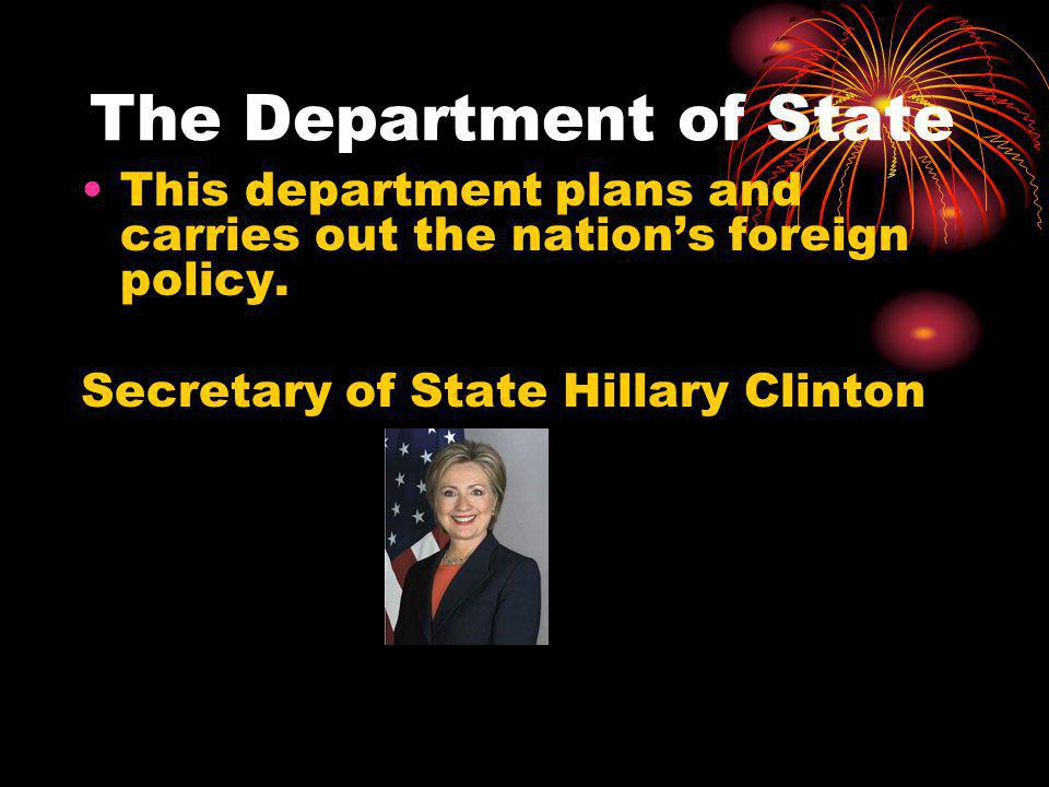 The Department of State This department plans and carries out the nations foreign policy.
