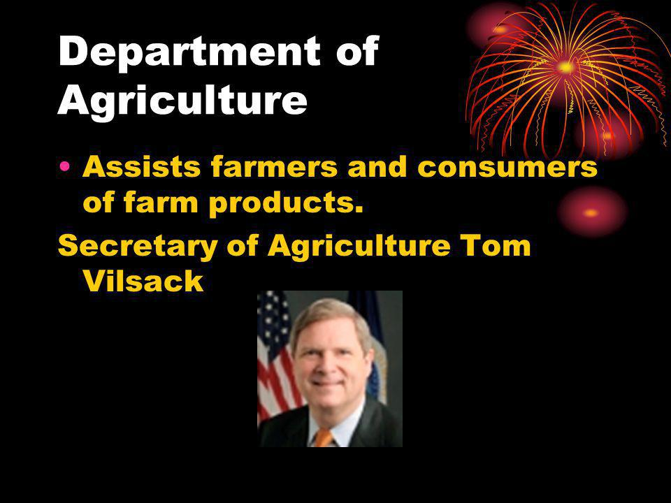 Department of Agriculture Assists farmers and consumers of farm products.