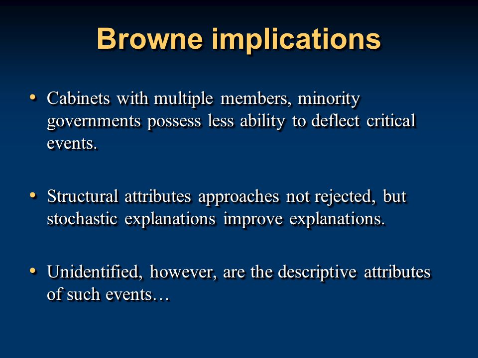 Browne implications Cabinets with multiple members, minority governments possess less ability to deflect critical events.
