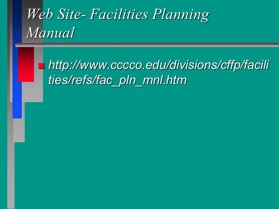 Web Site- Facilities Planning Manual n http://www.cccco.edu/divisions/cffp/facili ties/refs/fac_pln_mnl.htm