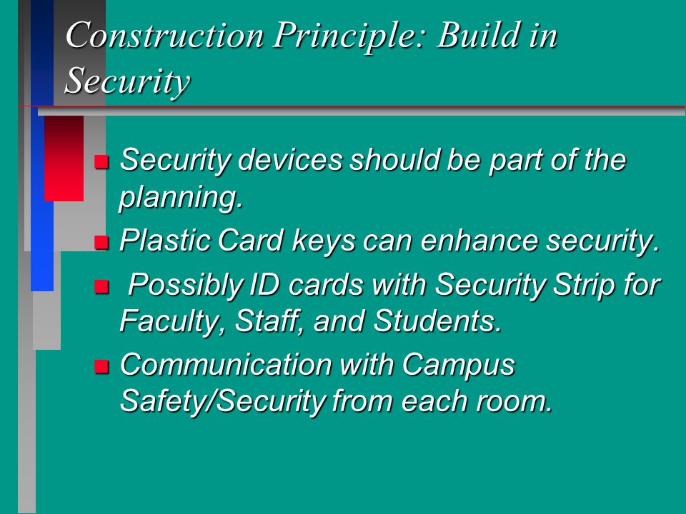Construction Principle: Build in Security n Security devices should be part of the planning.