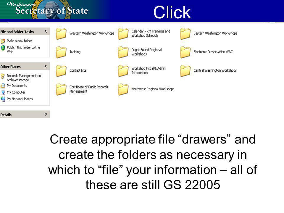 Click Create appropriate file drawers and create the folders as necessary in which to file your information – all of these are still GS 22005