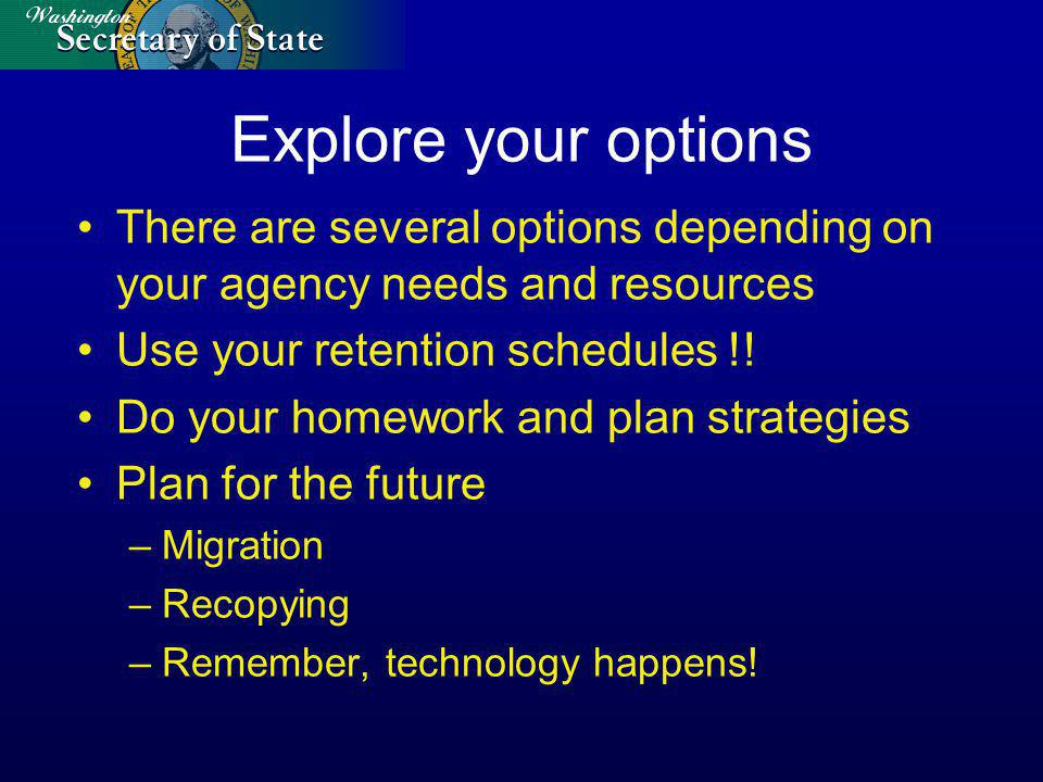 Explore your options There are several options depending on your agency needs and resources Use your retention schedules !.