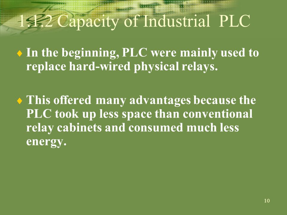 10 In the beginning, PLC were mainly used to replace hard-wired physical relays.