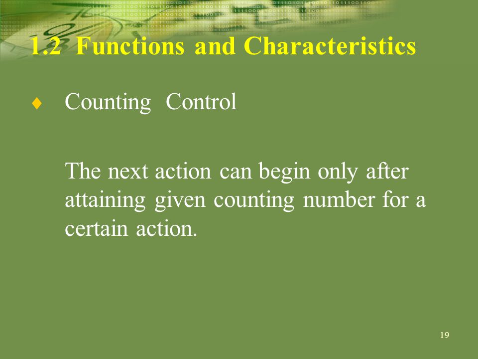 Functions and Characteristics Counting Control The next action can begin only after attaining given counting number for a certain action.
