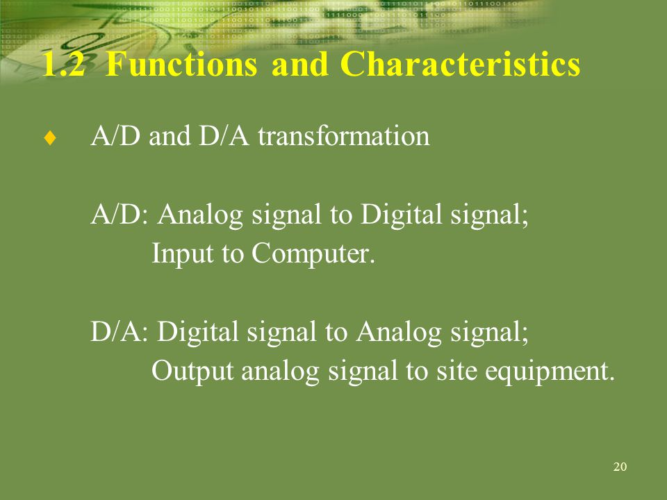 Functions and Characteristics A/D and D/A transformation A/D: Analog signal to Digital signal; Input to Computer.