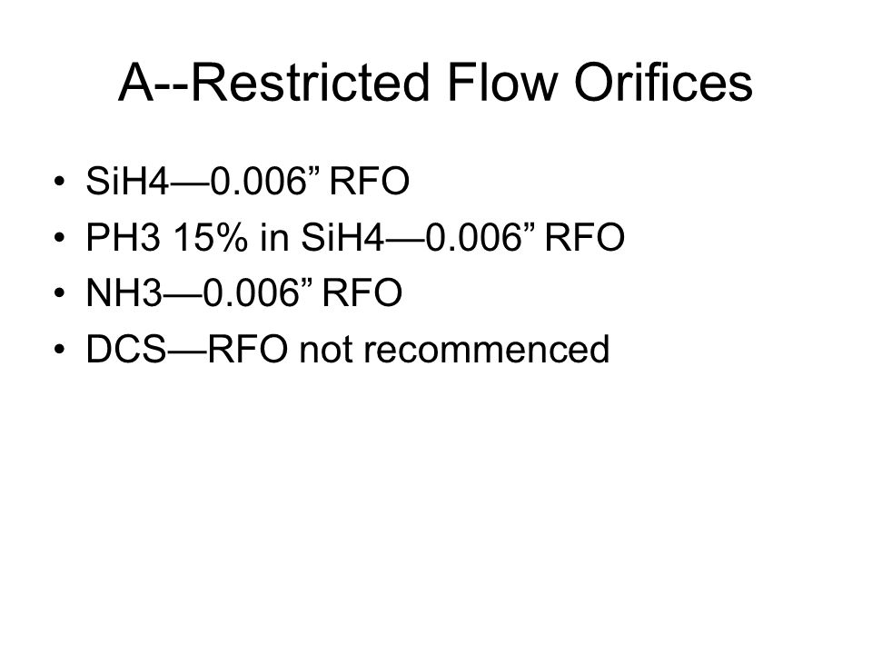 A--Restricted Flow Orifices SiH40.006 RFO PH3 15% in SiH40.006 RFO NH30.006 RFO DCSRFO not recommenced