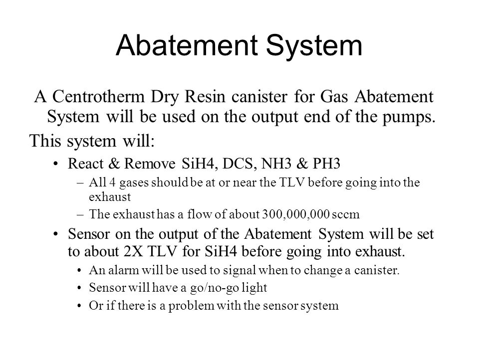 Abatement System A Centrotherm Dry Resin canister for Gas Abatement System will be used on the output end of the pumps.