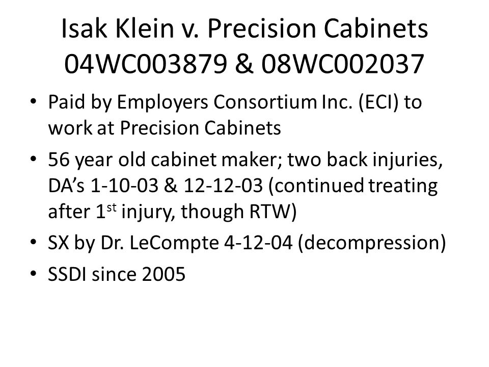 Isak Klein v. Precision Cabinets 04WC003879 & 08WC002037 Paid by Employers Consortium Inc.