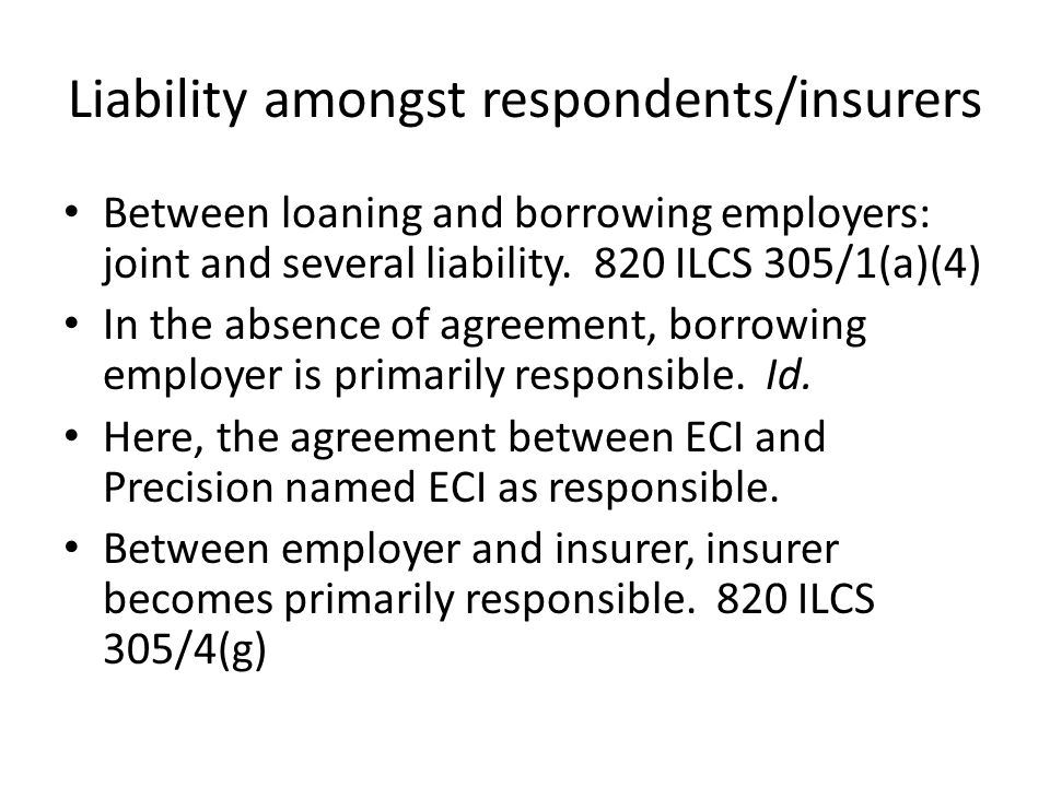 Liability amongst respondents/insurers Between loaning and borrowing employers: joint and several liability.