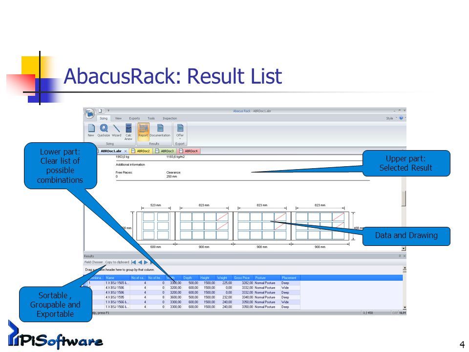 4 AbacusRack: Result List Upper part: Selected Result Lower part: Clear list of possible combinations Data and Drawing Sortable, Groupable and Exportable