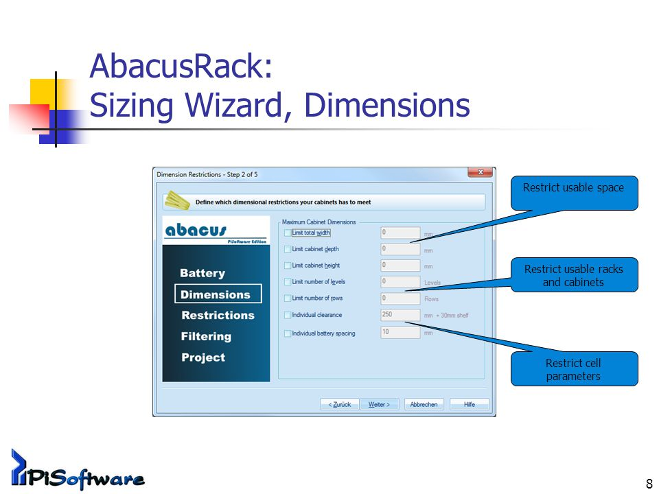 8 AbacusRack: Sizing Wizard, Dimensions Restrict usable space Restrict usable racks and cabinets Restrict cell parameters