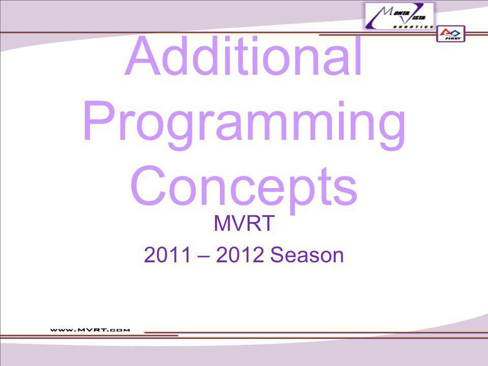 Additional Programming Concepts MVRT 2011 – 2012 Season