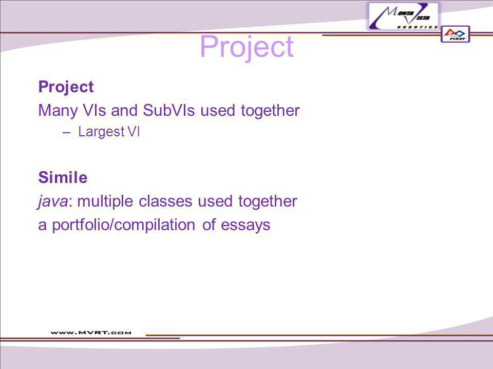 Project Many VIs and SubVIs used together –Largest VI Simile java: multiple classes used together a portfolio/compilation of essays Project