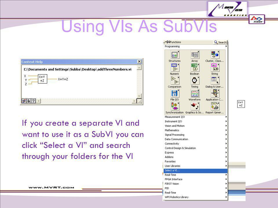 Using VIs As SubVIs If you create a separate VI and want to use it as a SubVI you can click Select a VI and search through your folders for the VI