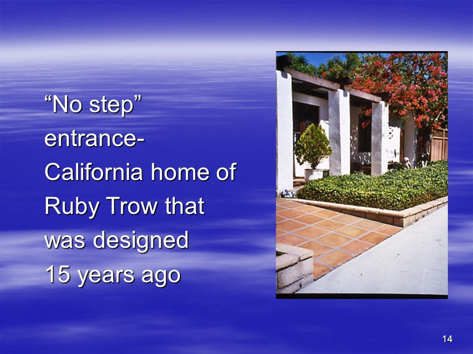 14 No step entrance- California home of Ruby Trow that was designed 15 years ago
