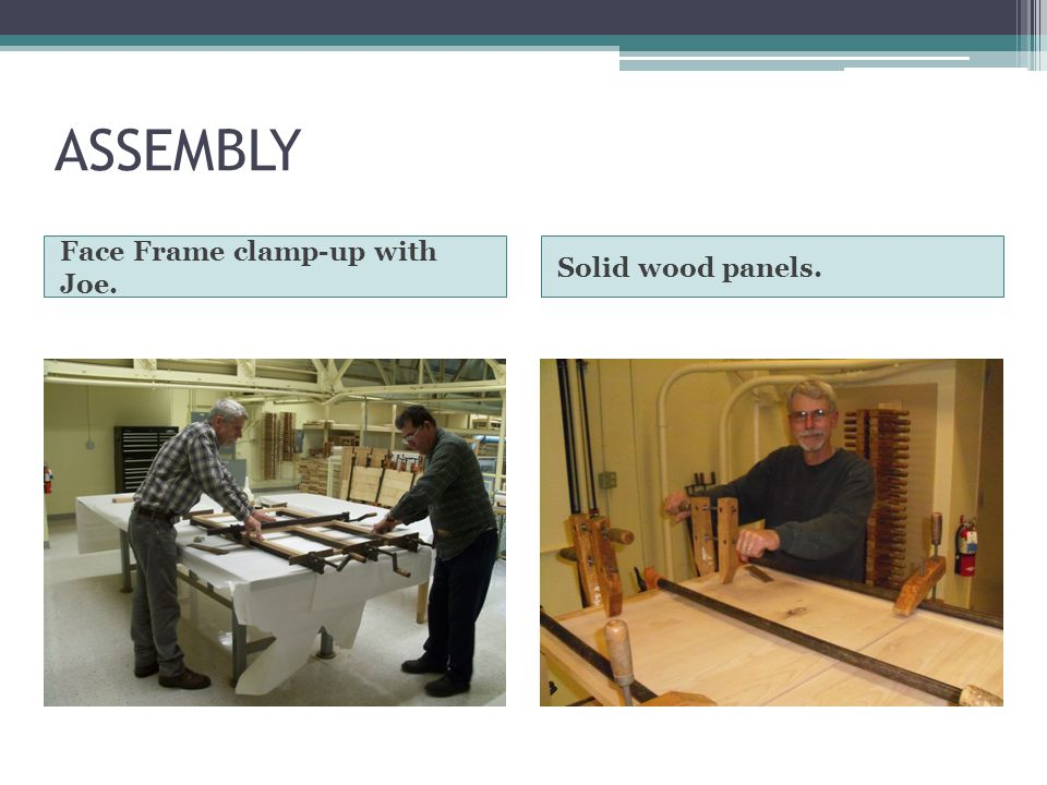 ASSEMBLY Face Frame clamp-up with Joe. Solid wood panels.