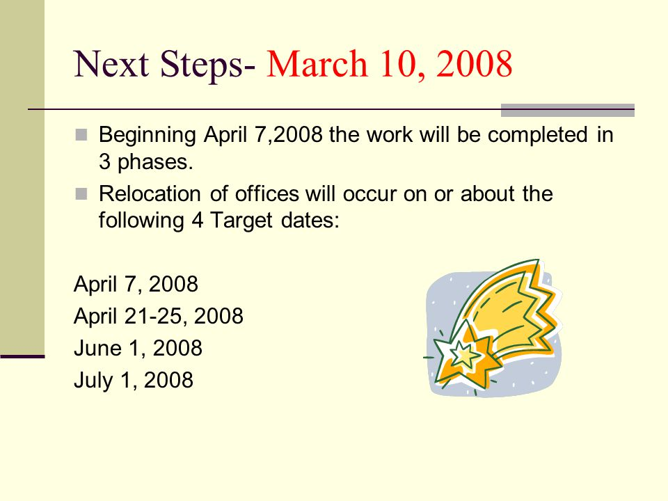 Next Steps- March 10, 2008 Beginning April 7,2008 the work will be completed in 3 phases.