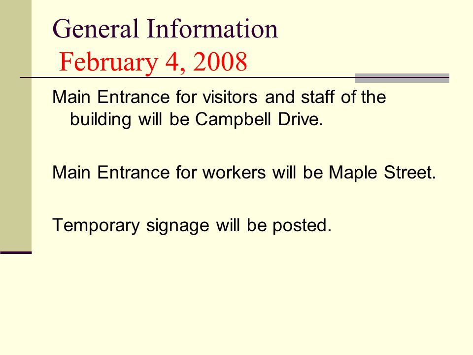 General Information February 4, 2008 Main Entrance for visitors and staff of the building will be Campbell Drive.