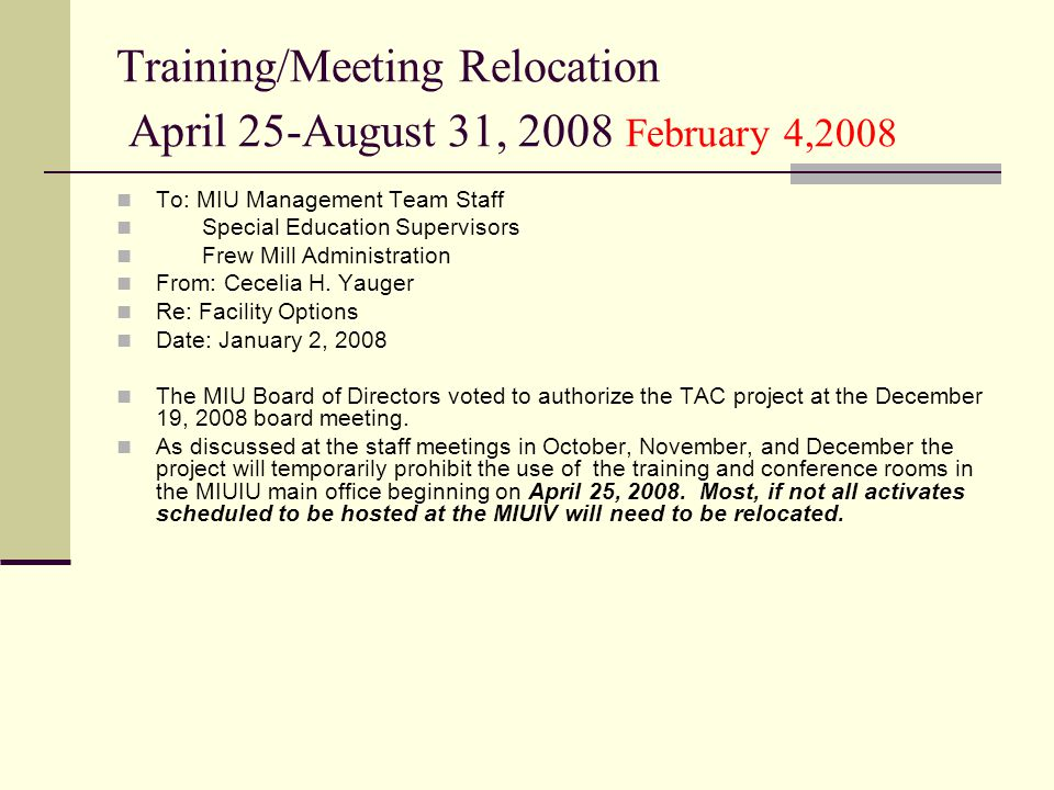 Training/Meeting Relocation April 25-August 31, 2008 February 4,2008 To: MIU Management Team Staff Special Education Supervisors Frew Mill Administration From: Cecelia H.