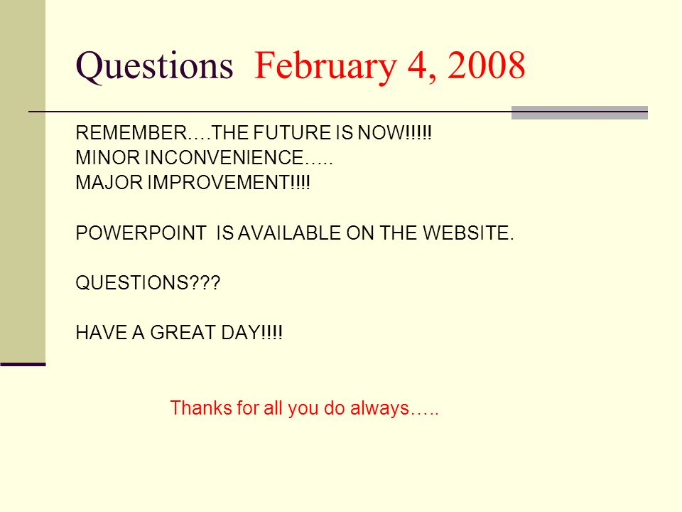 Questions February 4, 2008 REMEMBER….THE FUTURE IS NOW!!!!.
