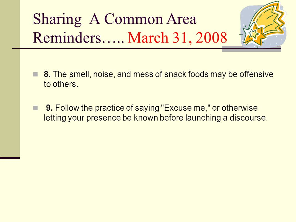 Sharing A Common Area Reminders….. March 31, 2008 8.