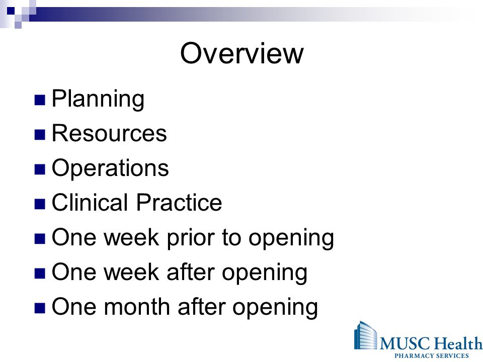 Overview Planning Resources Operations Clinical Practice One week prior to opening One week after opening One month after opening