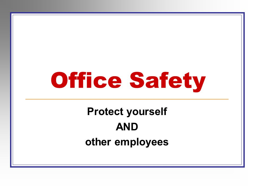Office Safety Protect yourself AND other employees