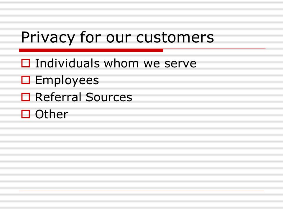 Privacy for our customers Individuals whom we serve Employees Referral Sources Other