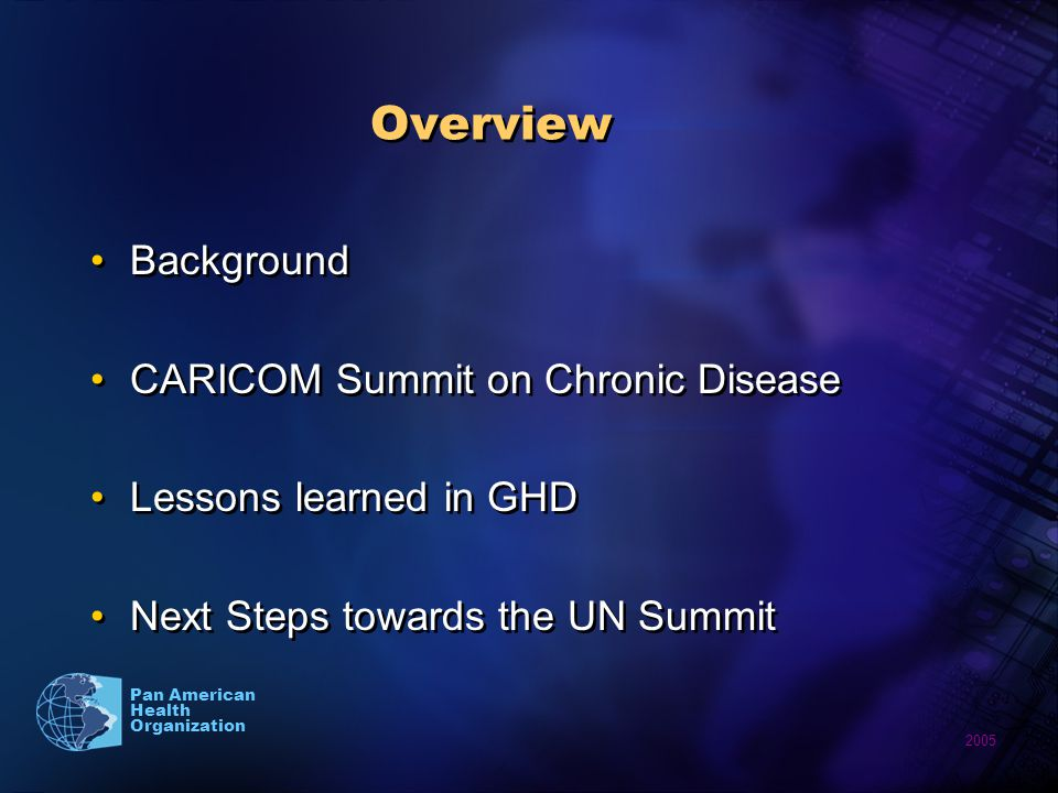 2005 Pan American Health Organization Overview Background CARICOM Summit on Chronic Disease Lessons learned in GHD Next Steps towards the UN Summit Background CARICOM Summit on Chronic Disease Lessons learned in GHD Next Steps towards the UN Summit