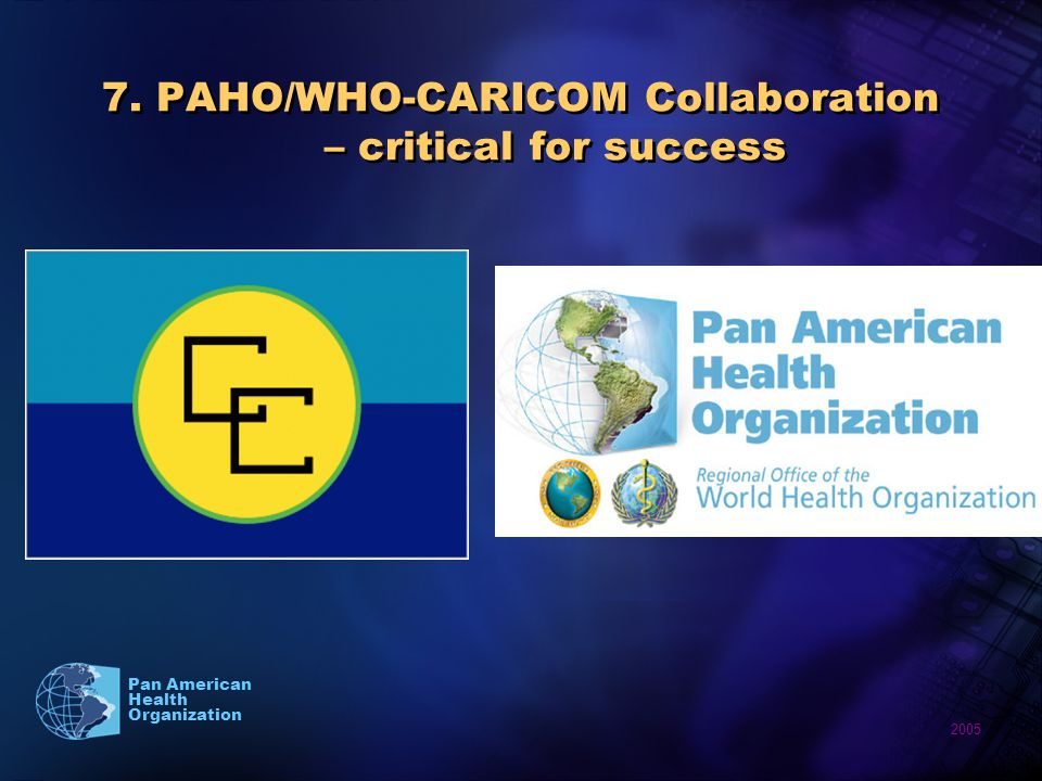 2005 Pan American Health Organization 7. PAHO/WHO-CARICOM Collaboration – critical for success