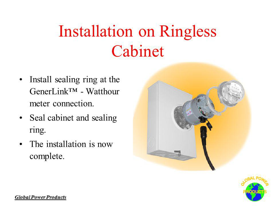Global Power Products Installation on Ringless Cabinet Install sealing ring at the GenerLink - Watthour meter connection.