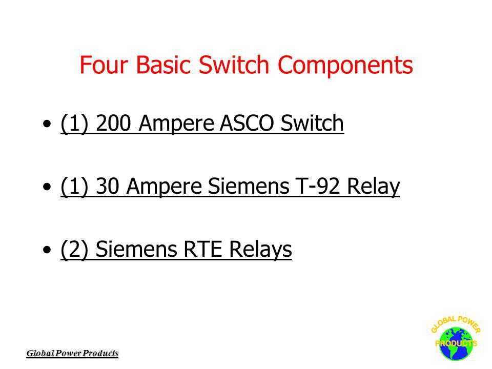 Global Power Products Four Basic Switch Components (1) 200 Ampere ASCO Switch (1) 30 Ampere Siemens T-92 Relay (2) Siemens RTE Relays