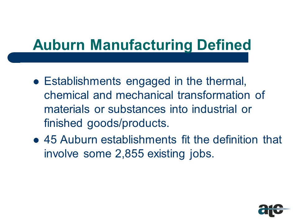 The Method Inventory Auburn manufacturing establishments Identify key manufacturing processes and sub- processes Map manufacturing processes Industry Survey